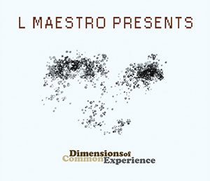 L-Maestro-Presents-Dimensions-of-Common-Experience-2004